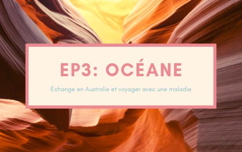 Episode 3 du podcast De vraies vies, Océane, échange en Australie et voyager avec une maladie