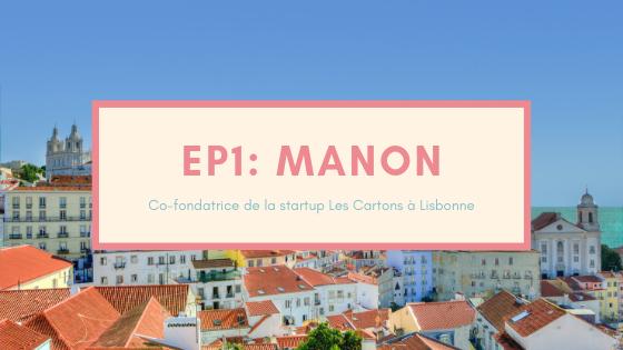 Episode 1 du podcast De vraies vies, photo de Manon, co-fondatrice de la startup les Cartons et freelance à Lisbonne