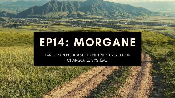 Morgane Dion, après plusieurs vies pro, elle créer un podcast et une entreprise pour changer le système