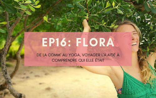 Flora, de la com' au yoga, voyager l'a aidé à comprendre qui elle était