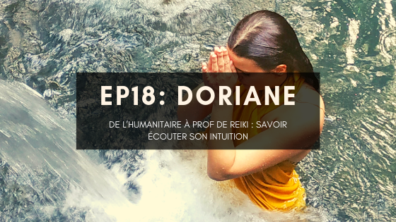 Doriane, de l'humanitaire à prof de Reiki : savoir écouter son intuition