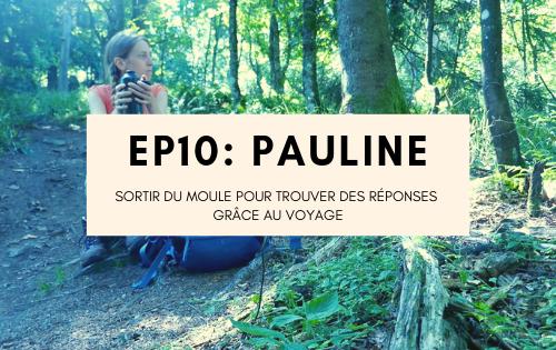 Pauline, Sortir du moule pour trouver des réponses grâce au voyage