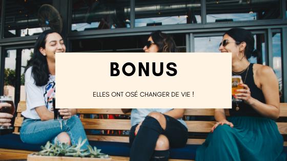 BONUS – Elles ont osé changer de vie !